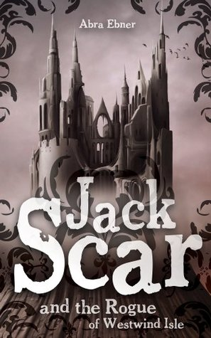 Jack Scar: And The Rogue of Westwind Isle Abra Ebner