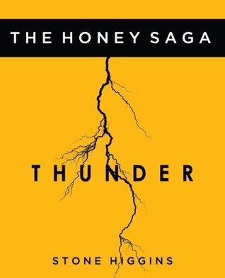 The Honey Saga: Part 1: Thunder  by  Stone Higgins