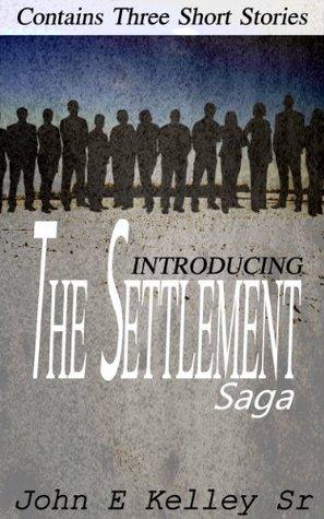 Introducing: The Settlement Saga  by  John E Kelley Sr