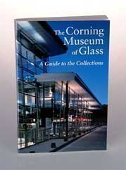 The Corning Museum of Glass: A Guide to the Collections Richard W. Price