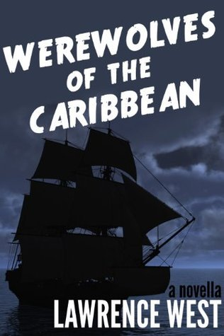 Werewolves of the Caribbean  by  Lawrence West