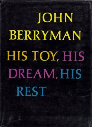 His Toy, His Dream, His Rest: 308 Dream Songs  by  John Berryman