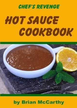 Chefs Revenge Hot Sauce Cookbook  by  Brian McCarthy