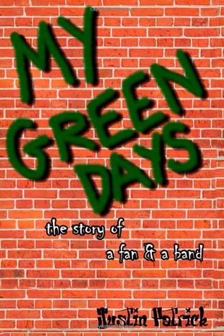 My Green Days: the story of a fan & a band Justin Patrick