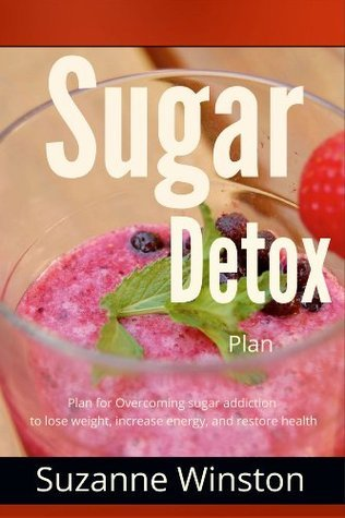 Sugar Detox: Plan for Overcoming sugar addiction to lose weight, increase energy, and restore health  by  Suzanne Winston