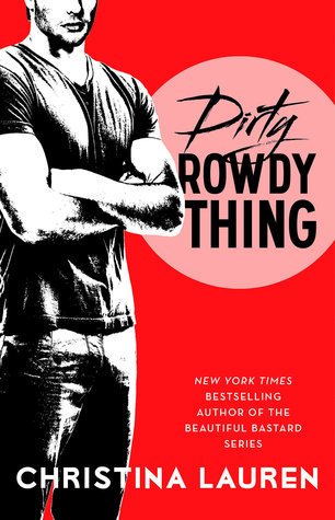 Dirty Rowdy Thing (Wild Seasons, #2)  by  Christina Lauren