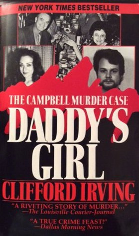 DADDYS GIRL: The Campbell Murder Case : A True Legal Thriller of Texas Justice Clifford Irving