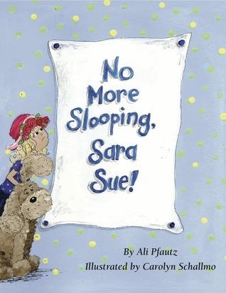 No More Slooping, Sara Sue!  by  Ali Pfautz
