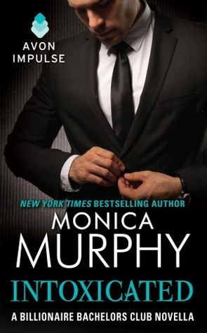 Intoxicated (Billionaire Bachelors Club, #3.5)  by  Monica  Murphy