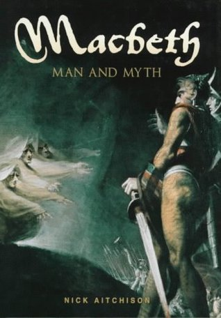 Macbeth: Man And Myth Nick Aitchison