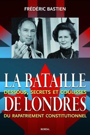 La Bataille de Londres: Dessous, secrets et coulisses du rapatriement constitutionnel  by  Editions du Boréal