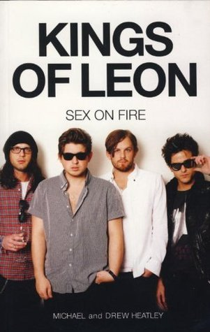 The Kings of Leon: Sex On Fire  by  Michael Heatley