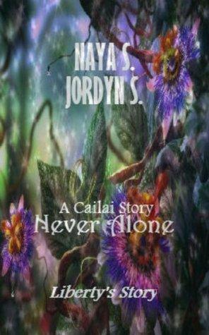 Never Alone: Libertys Story  by  Naya S.