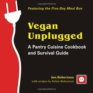 Vegan Unplugged: A Pantry Cuisine Cookbook and Survival Guide Jon Robertson