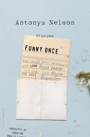 Funny Once: Stories  by  Antonya Nelson