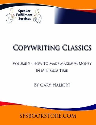 How To Make Maximum Money In Minimum Time! 16 of the Fastest Cash-Producing Secrets Known To Man! A Confidential Report Gary C. Halbert