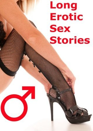 Long Erotic Sex Stories  by  Anonymous