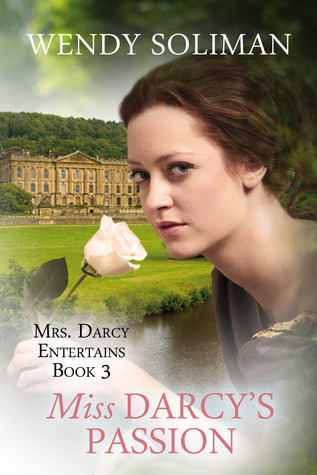 Miss Darcys Passion (Mrs. Darcy Entertains, #3) Wendy Soliman