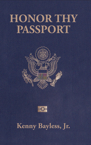 Honor Thy Passport  by  Kenny Bayless Jr.