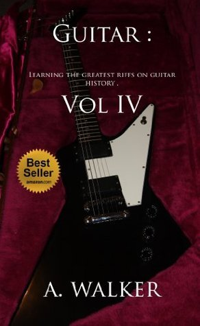 Guitar : Learning the greatest riffs on guitar history . Vol IV A. Walker