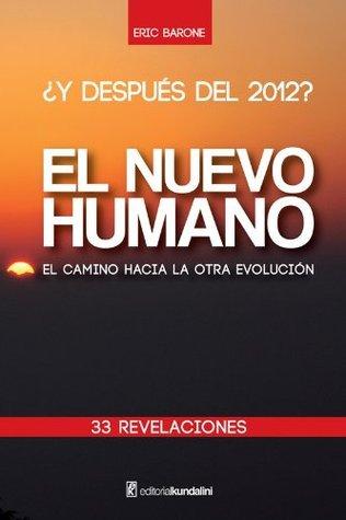 ¿Y después del 2012? EL NUEVO HUMANO el camino hacia la otra evolución Eric Barone