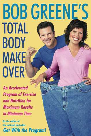 Bob Greenes Total Body Makeover: An Accelerated Program of Exercise and Nutrition f  by  Bob Greene
