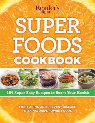 Super Foods Super Easy: 184 Recipes Packed with Natures Power Foods  by  Readers Digest Association
