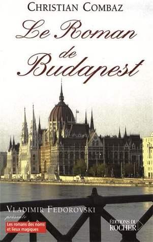 Le Roman de Budapest  by  Christian Combaz