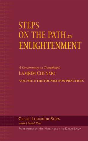 Steps on the Path to Enlightenment: A Commentary on Tsongkhapas Lamrim Chenmo, Volume 1: The Foundation Practices Lhundub Sopa