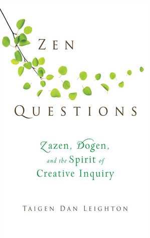 Zen Questions: Zazen, Dogen, and the Spirit of Creative Inquiry  by  Taigen Dan Dan Leighton