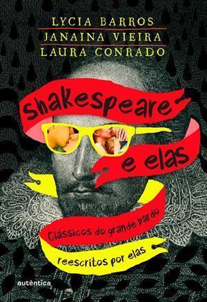 Shakespeare e Elas: Clássicos do Grande Bardo Reescritos Por Elas Lycia Barros