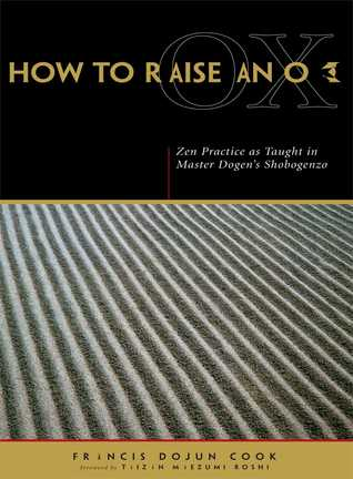 How to Raise an Ox: Zen Practice as Taught in Master Dogens Shobogenzo  by  Francis Cook