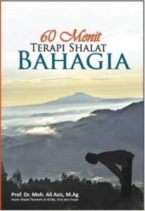 60 Menit Terapi Shalat Bahagia Moh. Ali Aziz