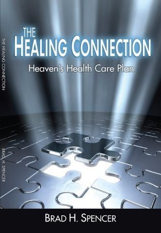 The Healing Connection: Heavens Health Care Plan Brad H. Spencer