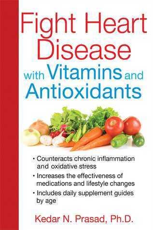 Fight Heart Disease with Vitamins and Antioxidants  by  Kedar N. Prasad