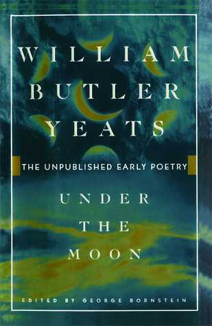 Under the Moon  by  W.B. Yeats