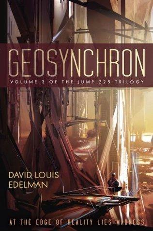 Geosynchron (Volume III of the Jump 225 Trilogy)  by  David Louis Edelman