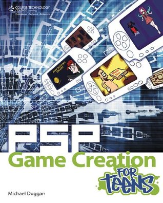 PSP Game Creation for Teens, 1st Ed. (For Teens (Course Technology)) Michael Duggan