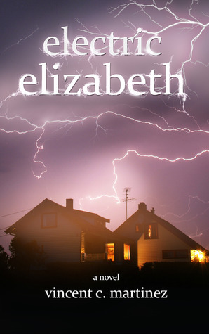 Electric Elizabeth: A Novel  by  Vincent C. Martinez