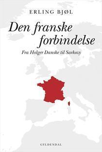 Den franske forbindelse - Fra Holger Danske til Sarkozy Erling Bjøl