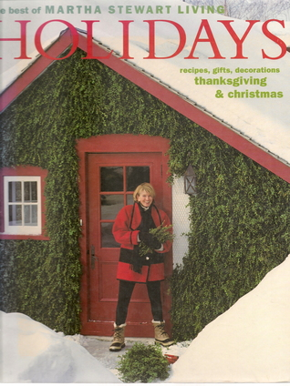 Holidays: Recipes, Gifts, And Decorations, Thanksgiving & Christmas  by  Martha Stewart