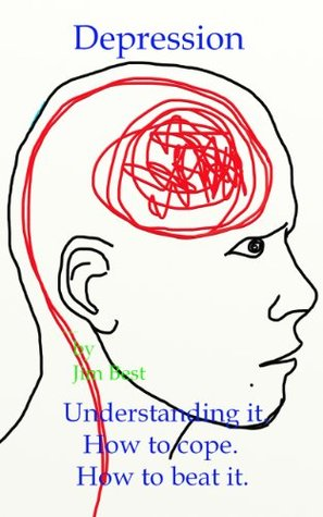 Depression. Understanding it. How to cope. How to beat it  by  Jim Best
