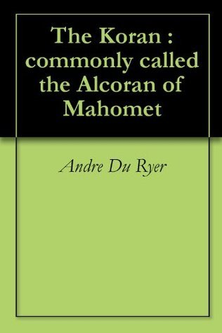 The Koran : commonly called the Alcoran of Mahomet  by  Andre Du Ryer