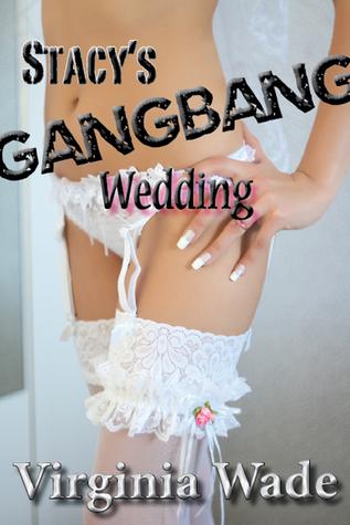 Stacys Gangbang Wedding (The Stacy Series, #5) Virginia Wade