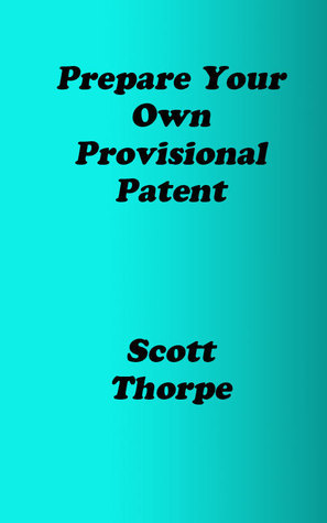 Prepare Your Own Provisional Patent Scott Thorpe
