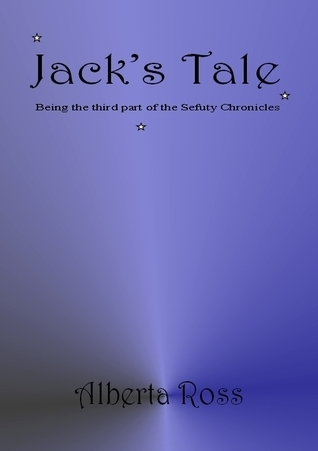 Jacks Tale:being the third of the Sefuty Chronicles  by  Alberta Ross