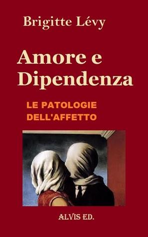 Amore e Dipendenza: Le Patologie dellAffetto  by  Brigitte Lévy