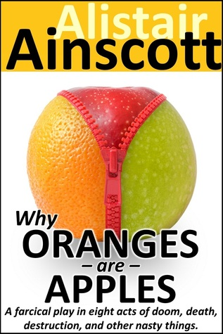 Why Oranges Are Apples  by  Alistair Ainscott
