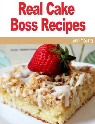 Real Cake Boss Recipes  by  Lynn Young