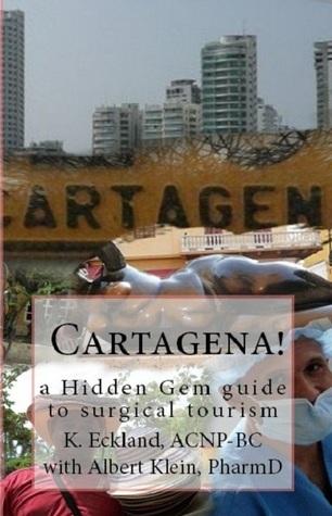 Cartagena! a hidden gem guide to surgical tourism  by  K. Eckland